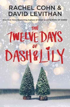 The twelve days of Dash & Lily /  Rachel Cohn, David Levithan. - Rachel Cohn, David Levithan.