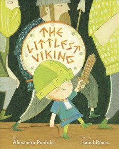 The littlest Viking /  by Alexandra Penfold ; illustrations by Isabel Roxas. - by Alexandra Penfold ; illustrations by Isabel Roxas.