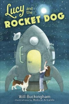 Lucy and the rocket dog /  by Will Buckingham ; illustrations by Monica Arnaldo.