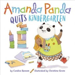 Amanda Panda quits kindergarten /  by Candice Ransom ; illustrated by Christine Grove. - by Candice Ransom ; illustrated by Christine Grove.