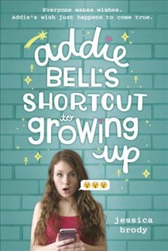 Addie Bell's shortcut to growing up /  Jessica Brody. - Jessica Brody.
