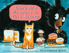 There are no bears in this bakery /  Julia Sarcone-Roach. - Julia Sarcone-Roach.