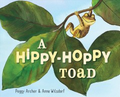 A hippy-hoppy toad /  written by Peggy Archer ; illustrated by Anne Wilsdorf. - written by Peggy Archer ; illustrated by Anne Wilsdorf.