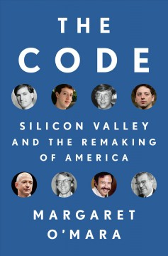 The Code : Silicon Valley and the remaking of America / Margaret O'Mara.