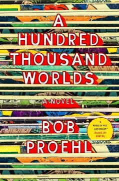 A hundred thousand worlds /  Bob Proehl.