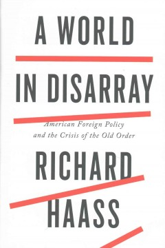 A world in disarray : American foreign policy and the crisis of the old order / Richard Haass.
