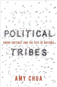 Political tribes : group instinct and the fate of nations / Amy Chua. - Amy Chua.
