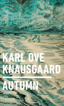 Autumn /  Karl Ove Knausgaard ; with illustrations by Vanessa Baird ; translated from the Norwegian by Ingvild Burkey.