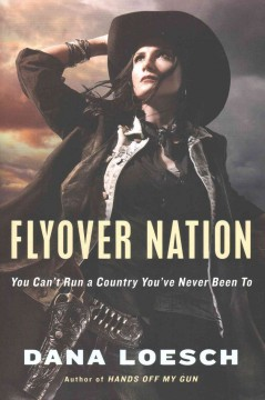Flyover nation : you can't run a country you've never been to / Dana Loesch.