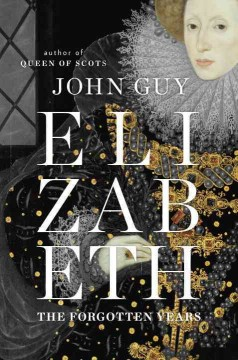 Elizabeth : the forgotten years / John Guy.