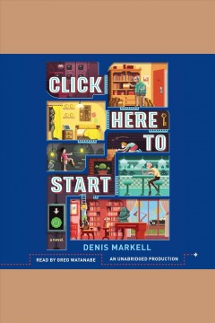 Click here to start : a novel / Denis Markell.