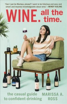 Wine, all the time : the casual guide to confident drinking / Marissa A. Ross. - Marissa A. Ross.