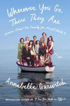 Wherever you go, there they are : stories about my family you might relate to / Annabelle Gurwitch.