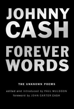 Forever words : the unknown poems / Johnny Cash ; edited by Paul Muldoon.