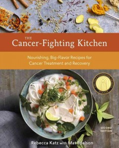 The cancer-fighting kitchen, second edition : nourishing, big-flavor recipes for cancer treatment and recovery / Rebecca Katz with Mat Edelson ; photography Leo Gong.