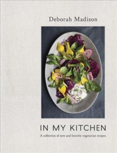 In my kitchen : a collection of new and favorite vegetarian recipes / by Deborah Madison. - by Deborah Madison.