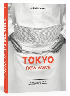 Tokyo new wave : 31 chefs defining Japan's next generation, with recipes / Andrea Fazzari.