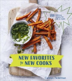 New favorites for new cooks : 50 delicious recipes for kids to make / Carolyn Federman ; photographs by Aubrie Pick. - Carolyn Federman ; photographs by Aubrie Pick.