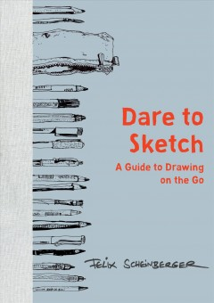 Dare to sketch : a guide to drawing and sketching on the go / Felix Scheinberger.