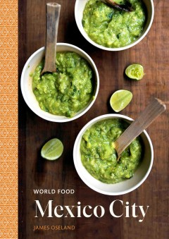 Mexico City : heritage recipes for classic home cooking / James Oseland ; with Jenna Leigh Evans ; photographs by James Roper. - James Oseland ; with Jenna Leigh Evans ; photographs by James Roper.