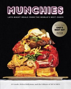 Munchies : late-night meals from the world's best chefs / JJ Goode, Helen Hollyman, and the editors of Munchies ; photography by Brayden Olson ; illustrations by Justin Hager. - JJ Goode, Helen Hollyman, and the editors of Munchies ; photography by Brayden Olson ; illustrations by Justin Hager.