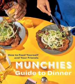 Munchies guide to dinner : how to feed yourself and your friends / editors of MUNCHIES. - editors of MUNCHIES.