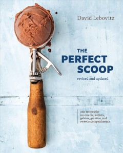 The perfect scoop : 200 recipes for ice creams, sorbets, gelatos, granitas, and sweet accompaniments / David Lebovitz ; photographs by Ed Anderson.