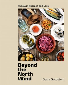 Beyond the North Wind : Russia in recipes and lore / Darra Goldstein ; photographs by Stefan Wettainen.