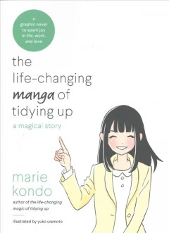 The life-changing manga of tidying up : a magical story / Marie Kondo ; illustrated by Yuko Uramoto ; translated from the Japanese by Cathy Hirano. - Marie Kondo ; illustrated by Yuko Uramoto ; translated from the Japanese by Cathy Hirano.