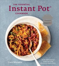 The essential Instant Pot cookbook : fresh and foolproof recipes for your electric pressure cooker / Coco Morante.