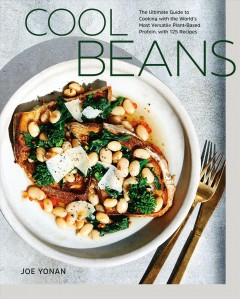 Cool beans : 125 recipes for the world's most versatile plant-based protein / by Joe Yonan ; photography by Aubrie Pick.