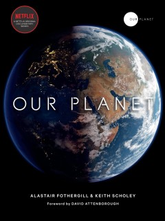 Our planet /  Alastair Fothergill and Keith Scholey with Fred Pearce ; foreword by David Attenborough. - Alastair Fothergill and Keith Scholey with Fred Pearce ; foreword by David Attenborough.