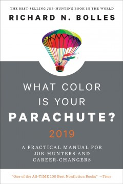 What color is your parachute? 2019 : a practical manual for job-hunters and career-changers / Richard N Bolles.