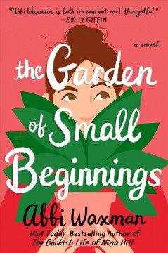 The garden of small beginnings /  Abbi Waxman. - Abbi Waxman.