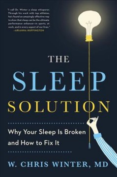 The sleep solution : why your sleep is broken and how to fix it / W. Chris Winter, MD.