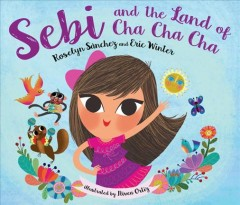 Sebi and the Land of Cha Cha Cha /  Roselyn S©Łnchez and Eric Winter ; illustrated by Ni̹vea Ortiz.