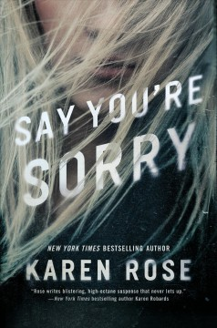 Say you're sorry /  Karen Rose. - Karen Rose.