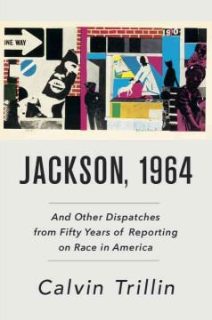 Jackson, 1964 : and other dispatches from fifty years of reporting on race in America / Calvin Trillin. - Calvin Trillin.