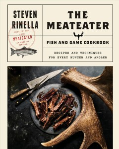 The MeatEater fish & game cookbook : recipes and techniques for every hunter and angler / Steven Rinella; photography by John Hafner ; additional photography by Garret Smith. - Steven Rinella; photography by John Hafner ; additional photography by Garret Smith.