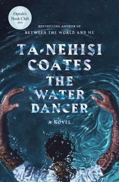 The Water Dancer / Ta-Nehisi Coates - Ta-Nehisi Coates