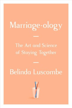 Marriageology : the art and science of staying together / by Belinda Luscombe. - by Belinda Luscombe.