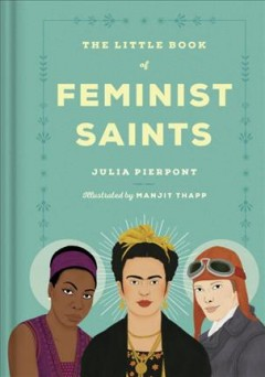 The little book of feminist saints /  Julia Pierpont ; illustrated by Manjit Thapp.