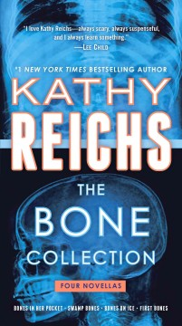 The bone collection : four novellas / Kathy Reichs. - Kathy Reichs.