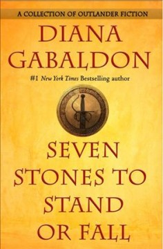 Seven stones to stand or fall : a collection of Outlander fiction / Diana Gabaldon.