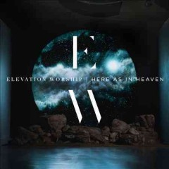 Here as in Heaven /  Elevation Worship.