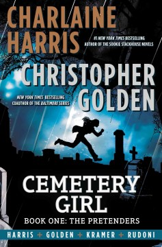 Cemetery girl Book one, the pretenders /  Charlaine Harris and Christopher Golden; art by Don Kramer, colors by Daniele Rudoni, letters by Jacob Bascle.