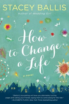 How to change a life /  Stacey Ballis. - Stacey Ballis.