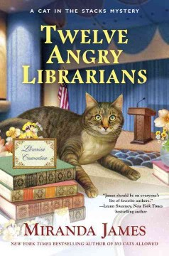 Twelve angry librarians : a cat in the stacks mystery / Miranda James.