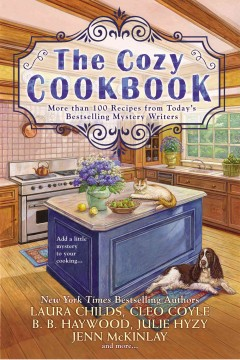 The cozy cookbook : more than 100 recipes from today's bestselling mystery authors / Julie Hyzy, Laura Childs, Cleo Coyle, B. B. Haywood, Jenn McKinlay, Avery Aames, Daryl Wood Gerber, Connie Archer, Ellery Adams, Leslie Budewitz, Victoria Hamilton, Paige Shelton. - Julie Hyzy, Laura Childs, Cleo Coyle, B. B. Haywood, Jenn McKinlay, Avery Aames, Daryl Wood Gerber, Connie Archer, Ellery Adams, Leslie Budewitz, Victoria Hamilton, Paige Shelton.