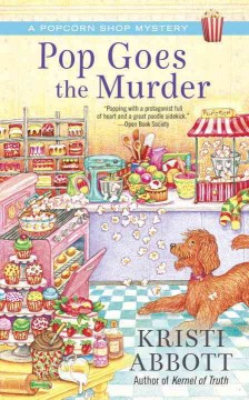 Pop goes the murder /  Kristi Abbott. - Kristi Abbott.